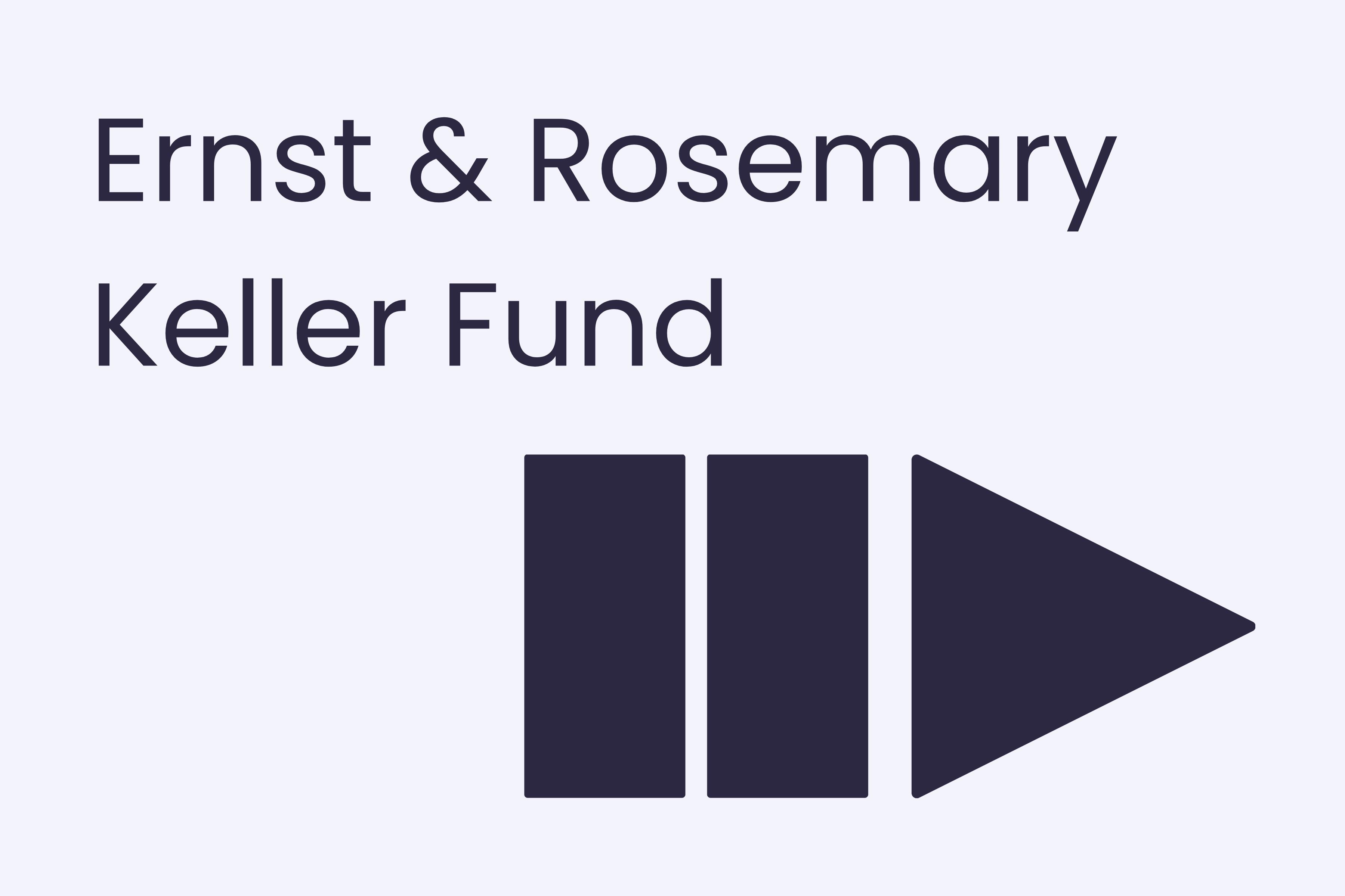 Ernst and Rosemary Keller Fund